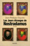 Les jours étranges de Nostradamus - Jean-Philippe Depotte