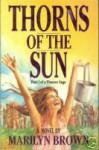 Thorns of the Sun: A novel (Pioneer saga) - Marilyn McMeen Miller Brown