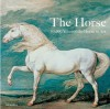 The Horse: 30,000 Years of the Horse in Art - Tamsin Pickeral