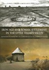 Iron Age and Roman Settlement in the Upper Thames Valley: Excavations at Claydon Pike and Other Sites Within the Cotswold Water Park [With CDROM] - David Miles, Simon Palmer, Leigh Allen, Rosalyn Lorimer, Peter Lorimer
