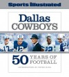 Sports Illustrated The Dallas Cowboys: 50 Years of Football - Sports Illustrated