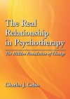 The Real Relationship in Psychotherapy: The Hidden Foundation of Change - Charles J. Gelso