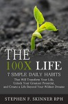 The 100X Life: 7 Simple Daily Habits That Will Transform Your Life, Unlock Your Greatest Potential, and Create a Life Beyond Your Wildest Dreams! - Stephen Skinner