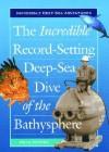 The Incredible Record-Setting Deep-Sea Dive of the Bathysphere - Bradford Matsen