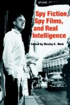 Spy Fiction, Spy Films and Real Intelligence - Wesley K. Wark