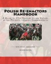 Polish Re-Enactors Handbook: A Guide to 17th Century Living History in the Polish-Lithuanian Commonwealth - Eryk Stefan Jadaszewski