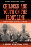 Children and Youth on the Front Line: Ethnography, Armed Conflict and Displacement - Joanna De Berry, Jo Boyden
