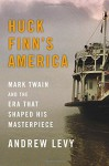 By Andrew Levy Huck Finn's America: Mark Twain and the Era That Shaped His Masterpiece [Hardcover] - Andrew Levy
