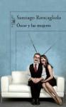Oscar y las Mujeres - Santiago Roncagliolo