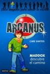Maddox descubre el camino / Maddox Finds the Way (Arcanus) (Spanish Edition) - Care Santos, German Tejerina, Daniel Munoz