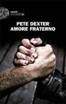 Amore fraterno - Pete Dexter, Alessandra Montrucchio