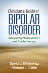Clinician's Guide to Bipolar Disorder: Integrating Pharmacology and Psychotherapy - David J. Miklowitz, Michael J. Gitlin