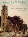 Summoning St Michael: Early Romanesque Towers in Lincolnshire - David Stocker, Paul Everson