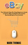 eBay: The Ultimate Step-By-Step Beginners Guide to Sell on eBay and Build a Successful Business Empire From Scratch (eBay, eBay Selling, eBay Business, Dropshipping, eBay Buying, Online Business) - Mark Thomas