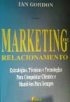 Marketing de relacionamento: estratégias, técnicas e tecnologias para conquistar clientes e mantê-los para sempre - Ian Gordon, Mauro Pinheiro