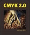 Cmyk 2.0: A Cooperative Workflow for Photographers, Designers, and Printers - Conrad Chavez