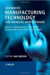 Advanced Manufacturing Technology for Medical Applications: Reverse Engineering, Software Conversion and Rapid Prototyping (Engineering Research Series (REP)) - Ian Gibson