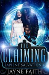 Sapient Salvation 4: The Claiming (Sapient Salvation Series) - Jayne Faith, Christine Castle