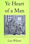 Ye Heart of a Man: The Domestic Life of Men in Colonial New England - Lisa Wilson
