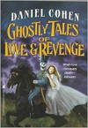 Ghostly Tales of Love and Revenge - Daniel Cohen