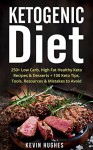 Ketogenic Diet: 250+ Low-Carb, High-Fat Healthy Keto Recipes & Desserts + 100 Keto Tips, Tools, Resources & Mistakes to Avoid. (Ketogenic Cookbook, Lose ... Burn Fat, Ketosis, & Ketogenic Recipes) - Kevin Hughes