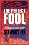 The Perfect Fool. Stewart Lee - Stewart Lee