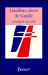 Gaullism Since De Gaulle - Andrew Knapp