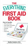 Everything First Aid Book: How to Handle Falls and Breaks, Choking, Cuts and Scrapes, Insect Bites and Rashes, Burns, Poisoning, and When to Call 911 (Everything Series) - Nadine Saubers