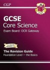 Core Science: GCSE: Exam Board: OCR Gateway: The Revision Guide: Foundation Level: The Basics - Richard Parsons