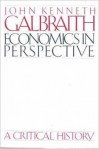 Economics in Perspective: A Critical History - John Kenneth Galbraith