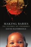 Making Babies: The Science of Pregnancy - David Bainbridge