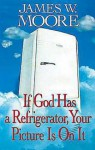 If God Has a Refrigerator, Your Picture Is on It - James W. Moore