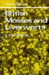 British Mosses and Liverworts: An Introductory Work, with Full Descriptions and Figures of Over 200 Species, and Keys for the Identification of All Except the Very Rare Species - E.V. Watson, Paul Richards