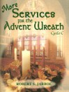More Services for the Advent Wreath: Cycle C - Robert S. Jarboe