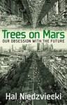 Trees on Mars: Our Obsession with the Future by Hal Niedzviecki (2015-10-20) - Hal Niedzviecki;