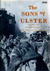 The Sons Of Ulster: Ulstermen At War, From The Somme To Korea - Richard Doherty