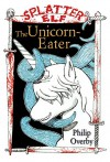 The Unicorn-Eater: A Weird Tale of Splatter Elf - Philip Overby