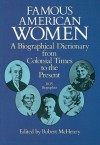 Famous American Women: A Biographical Dictionary from Colonial Times to the Present - Robert McHenry