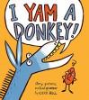 I Yam a Donkey! - Cece Bell