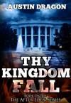 Thy Kingdom Fall (After Eden Series, Book #1) - Austin Dragon