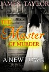 MYSTERY: THE MASTER OF MURDER : The New TOwn: (Mystery, Suspense, Thriller, Suspense Crime Thriller) (ADDITIONAL FREE BOOK INCLUDED ) (Suspense Thriller Mystery: THE MASTER OF MURDER) - James Tayler