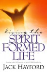 Living the Spirit-Formed Life: Growing in the 10 Principles of Spirit-Filled Discipleship - Jack Hayford