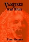 Vampires of Great Britain - Tom Slemen