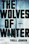 The Wolves of Winter: A Novel - Tyrell Johnson