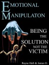 Emotional Manipulation: Be the Solution Not the Victim: An Action Oriented Guide to Beat Emotional Manipulation Forever - James O'Donnell, Rayne Hall