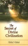 The Secret of Divine Civilization - Abdu'l-Bahá, Marzieh Gail