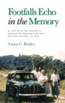 Footfalls Echo in the Memory: A Life with the Colonial Education Service and the British Council in Asia - Verner C. Bickley