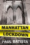 Manhattan Lockdown - Paul A. Batista