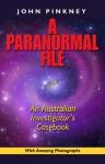 A Paranormal File: An Australian Investigator's Casebook - John Pinkney