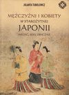 Mężczyźni i kobiety w starożytnej Japonii : miłość, seks, obyczaje - Jolanta Tubielewicz